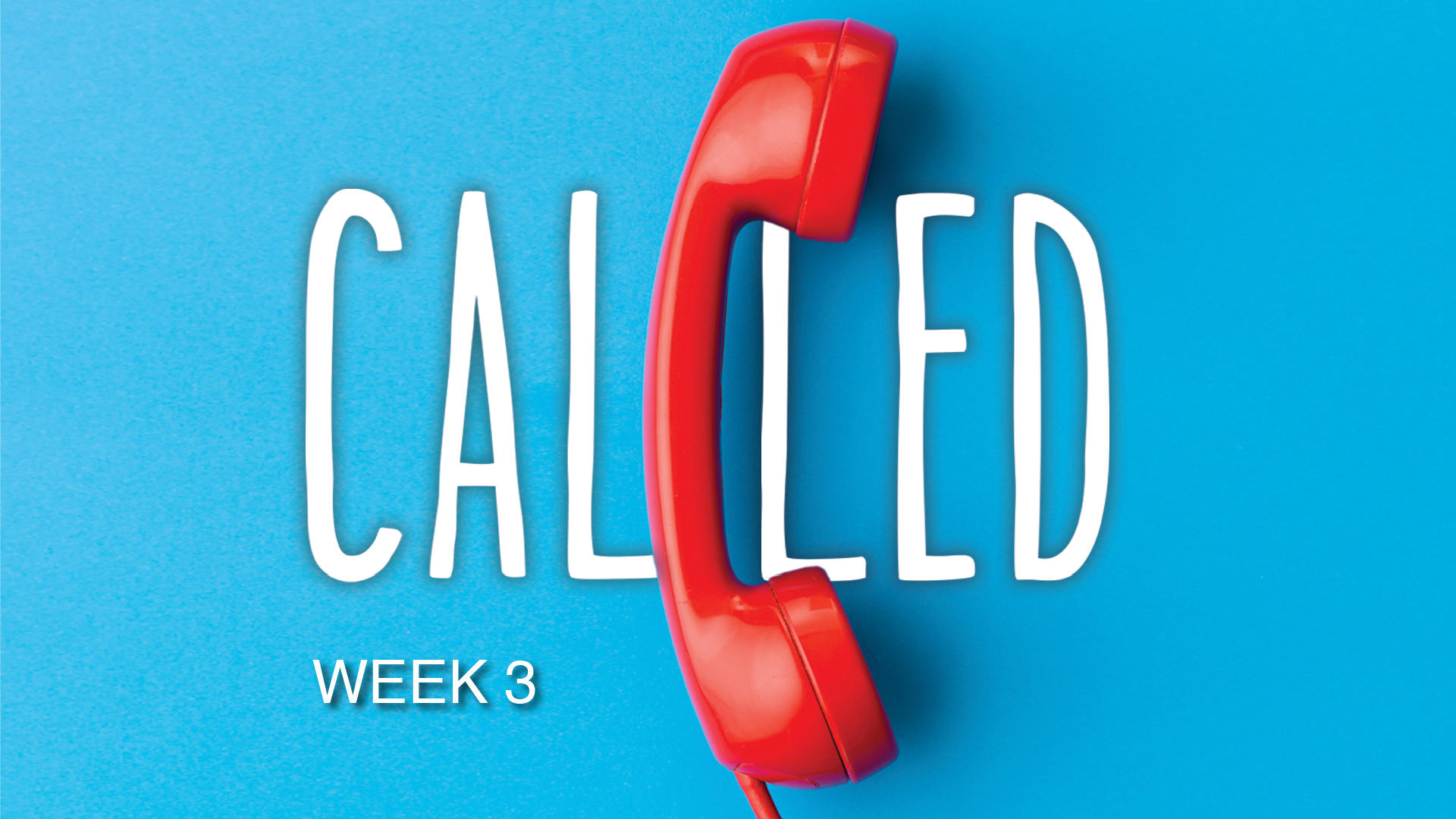 CALLED - Week Three
