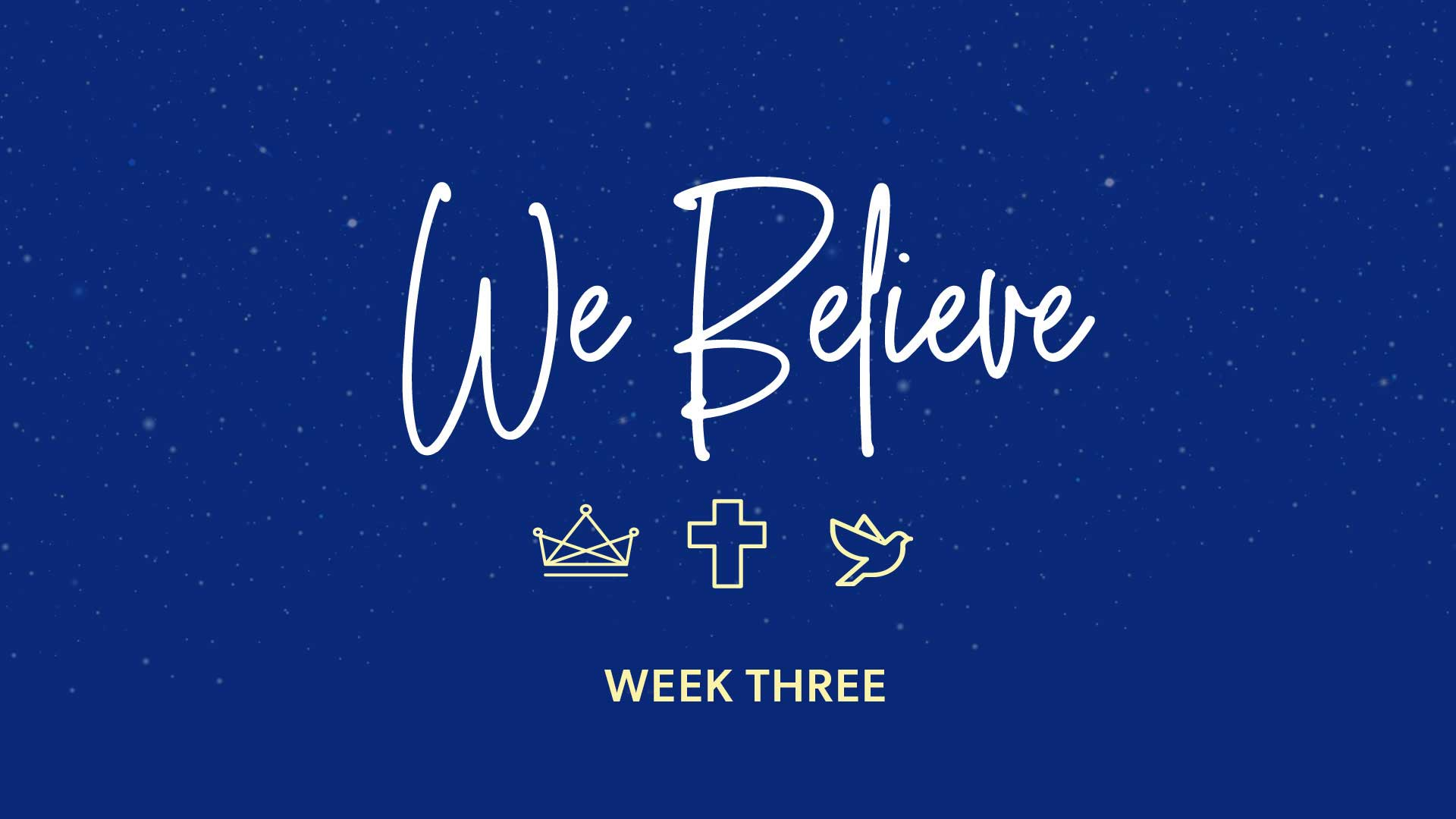 We Believe: Week Three